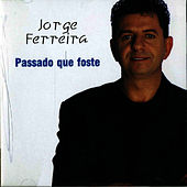 Passado Que Foste by Jorge Ferreira