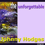Johnny Hodges: The Unforgettable by Johnny Hodges