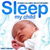 Spanish Lullabies. Relax for Babies. Sleep My Child. Sweet Dreams de Grupo Infantil Guardería Pon