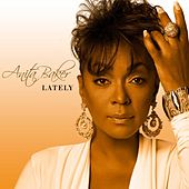 Lately by Anita Baker