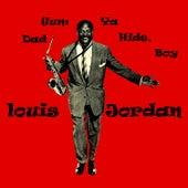Dad Gum Ya Hide, Boy by Louis Jordan