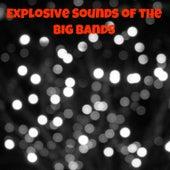 Explosive Sounds of the Big Bands de Various Artists