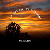 Acoustic Songs from the Mountain by Mark Clark