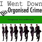 I Went Down Dis-Organized Crime Original Soundtrack von Various Artists