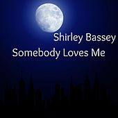 Somebody Loves Me von Shirley Bassey