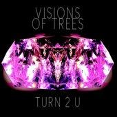 Turn 2 U by Visions of Trees