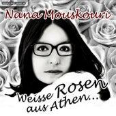 Nana Mouskouri - Weisse Rosen aus Athen von Nana Mouskouri