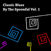 Classic Blues By the Spoonful Vol. 1 de Various Artists