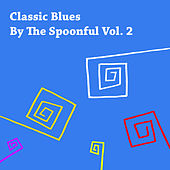 Classic Blues By the Spoonful Vol. 2 de Various Artists