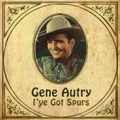 I've Got Spurs by Gene Autry