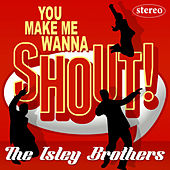 You Make Me Wanna Shout! de The Isley Brothers