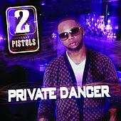 Private Dancer by 2 Pistols