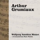 Arthur Grumiaux Interpreta Mozart - 6 Conciertos para Violín by Arthur Grumiaux