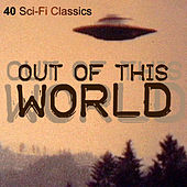 Out of This World - 40 Sci-Fi Classics by Various Artists
