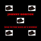 Wise To The Ways Of A Woman de Johnny Horton