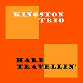 Hard Travellin' de The Kingston Trio