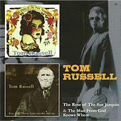 The Rose of the San Joaquin & The Man from God Knows Where by Tom Russell
