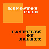 Pastures Of Plenty de The Kingston Trio