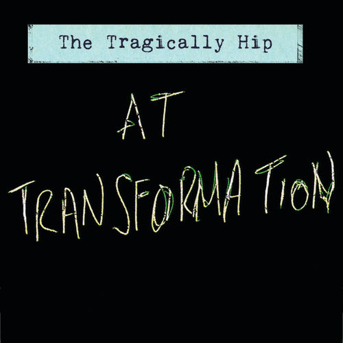 At Transformation by The Tragically Hip