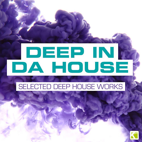 Deep in da House - Selected Deep House Works by Various Artists