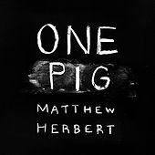 One Pig by Matthew Herbert