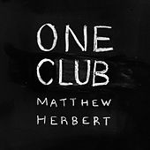 One Club by Matthew Herbert