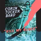 Kill My Blues by The Corin Tucker Band