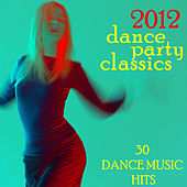 2012 Dance Party Classics: 30 Dance Music Hits by Various Artists