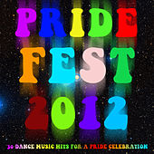 Pride Fest 2012: 30 Dance Music Hits for a Pride Celebration by Various Artists