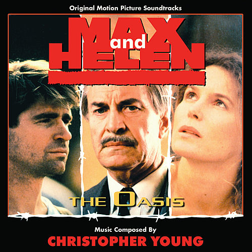 Max and Helen/The Oasis - Original Motion Picture Soundtrack by Christopher Young