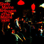 Live At the Manne Hole by Shelly Manne