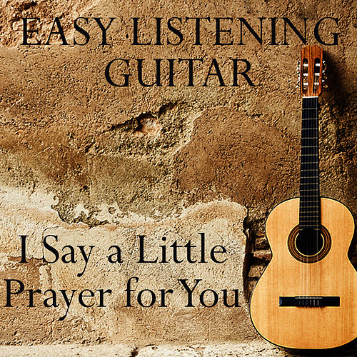 Easy Listening Guitar: I Say a Little Prayer for You by Music Themes Players