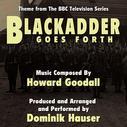 Blackadder Goes Forth - End Title Theme (Single) (Howard Goodall) by Dominik Hauser