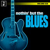 Nothing But the Blues, Vol. 6 by Various Artists