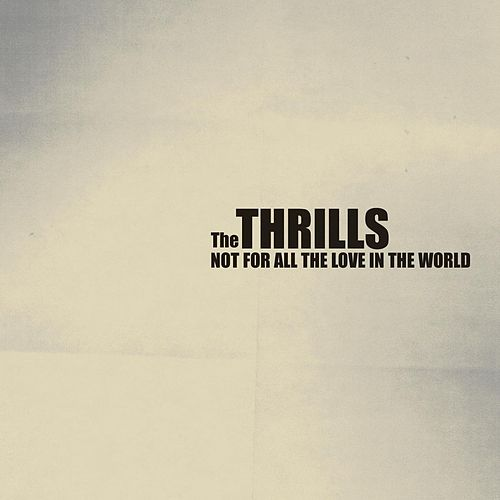 Not For All The Love In The World by The Thrills