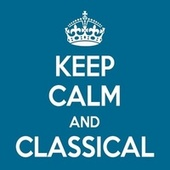 Keep Calm and Classical von Various Artists