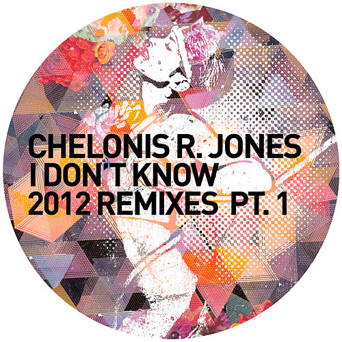 I Don't Know 2012 Remixes Pt. 1 by Chelonis R. Jones