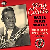 Wail Man Wail! The Best of King Curtis 1952-1961 de Various Artists