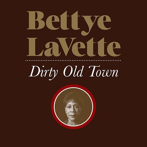 Dirty Old Town by Bettye LaVette