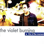 This Is the Moment by Violet Burning