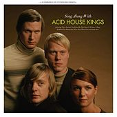 Sing Along With Acid House Kings (Deluxe Edition) by Acid House Kings