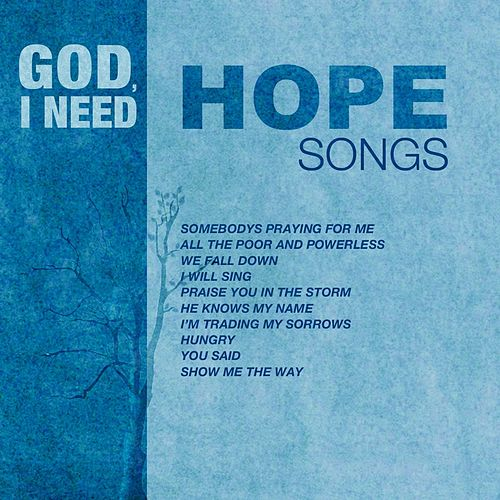 God, I Need Hope Songs by Various Artists