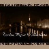 Conducts Wagner & Mendelssohn von Berlin Philharmonic Orchestra