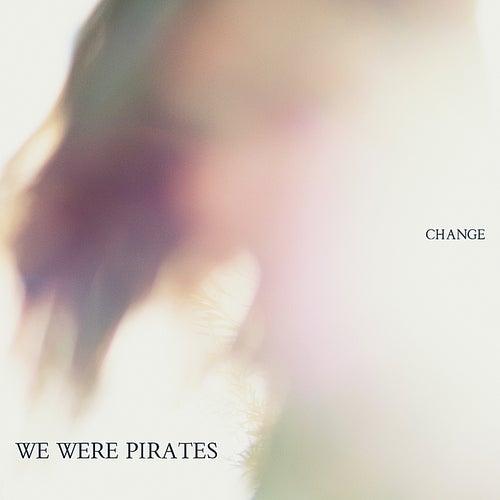 Change by We Were Pirates
