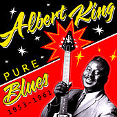 Pure Blues 1953-1961 by Albert King