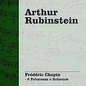 Arthur Rubinstein Interpreta Chopin Vol. III - 6 Polonesas 4 Scherzos de Arthur Rubinstein