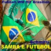 Samba e Futebol World Cup Hits Brazil 2014 Copa do Mundo Brasil (Weltmeisterschaft Brasilien 2014) de Schmitti