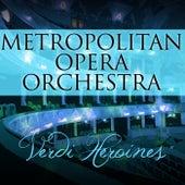 Verdi Heroines von Metropolitan Opera Orchestra