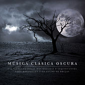 Música Clásica Oscura: Las piezas clásicas más oscuras e inquietantes para Halloween y la Noche de Brujas von Various Artists