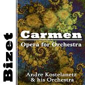 Bizet: Carmen - Opera For Orchestra de Andre Kostelanetz And His Orchestra